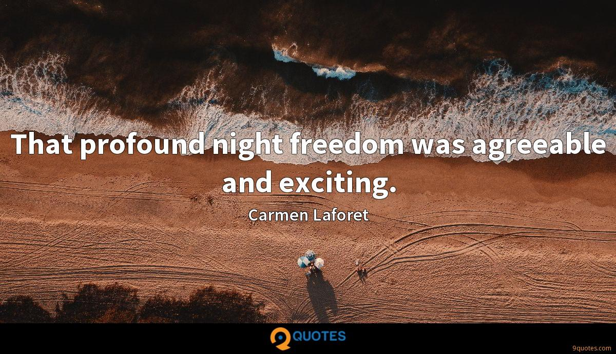 That profound night freedom was agreeable and exciting.