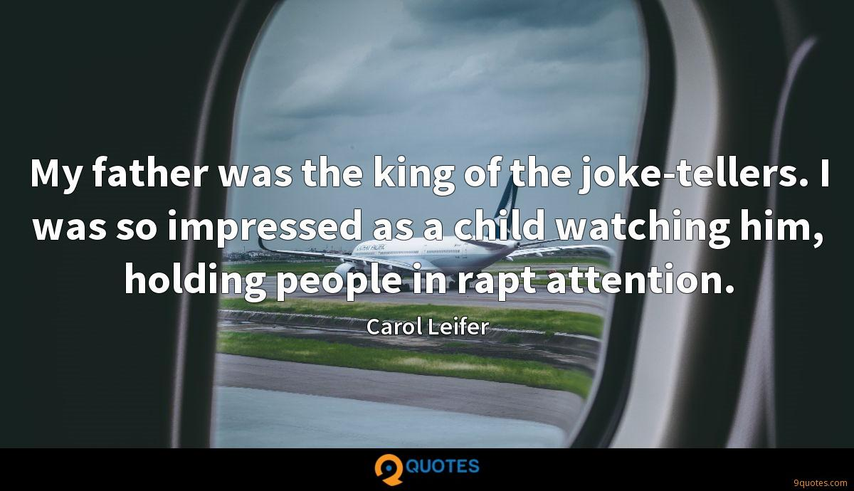 My father was the king of the joke-tellers. I was so impressed as a child watching him, holding people in rapt attention.