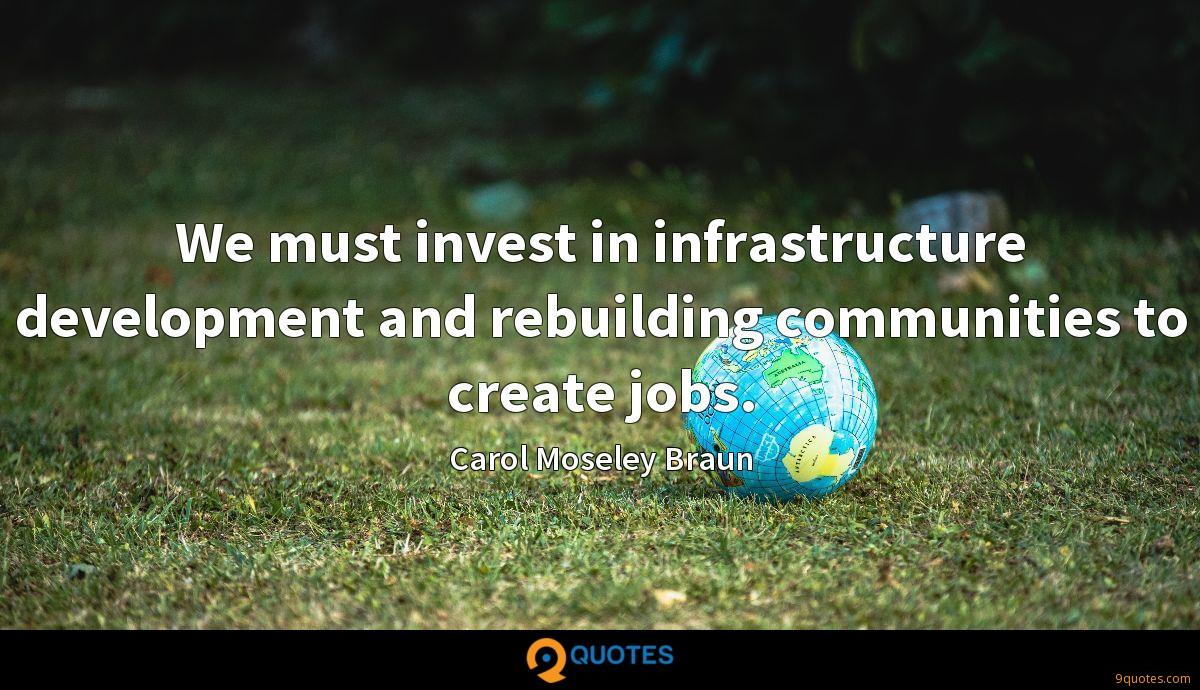 We must invest in infrastructure development and rebuilding communities to create jobs.