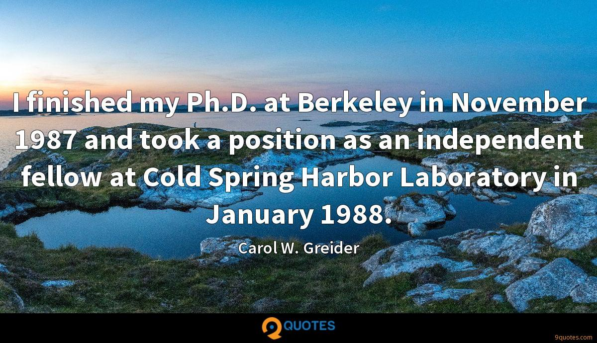 I finished my Ph.D. at Berkeley in November 1987 and took a position as an independent fellow at Cold Spring Harbor Laboratory in January 1988.