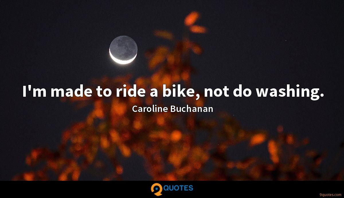 I'm made to ride a bike, not do washing.