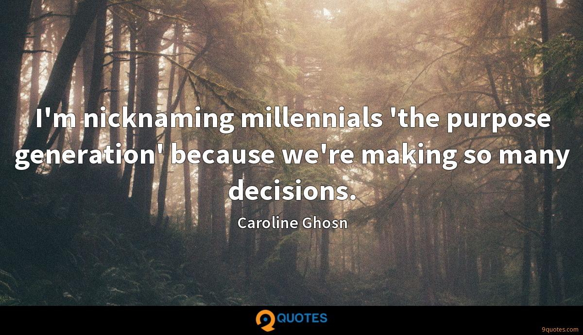 I'm nicknaming millennials 'the purpose generation' because we're making so many decisions.
