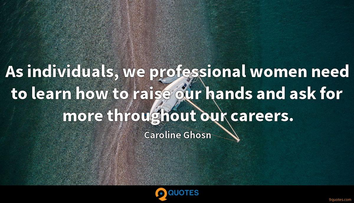 As individuals, we professional women need to learn how to raise our hands and ask for more throughout our careers.