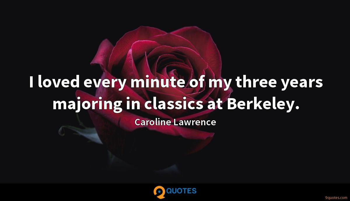 I loved every minute of my three years majoring in classics at Berkeley.