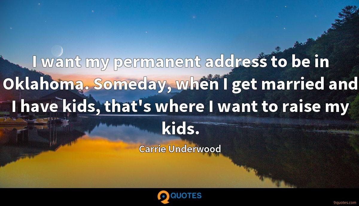 I want my permanent address to be in Oklahoma. Someday, when I get married and I have kids, that's where I want to raise my kids.
