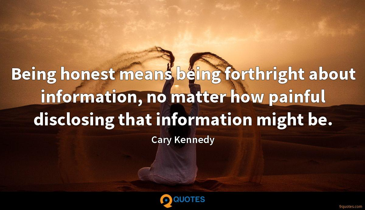 Being honest means being forthright about information, no matter how painful disclosing that information might be.