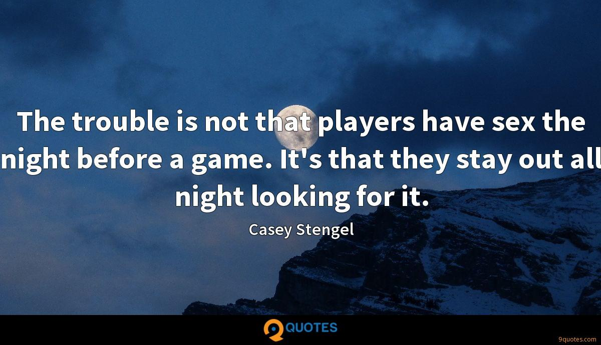 The trouble is not that players have sex the night before a game. It's that they stay out all night looking for it.