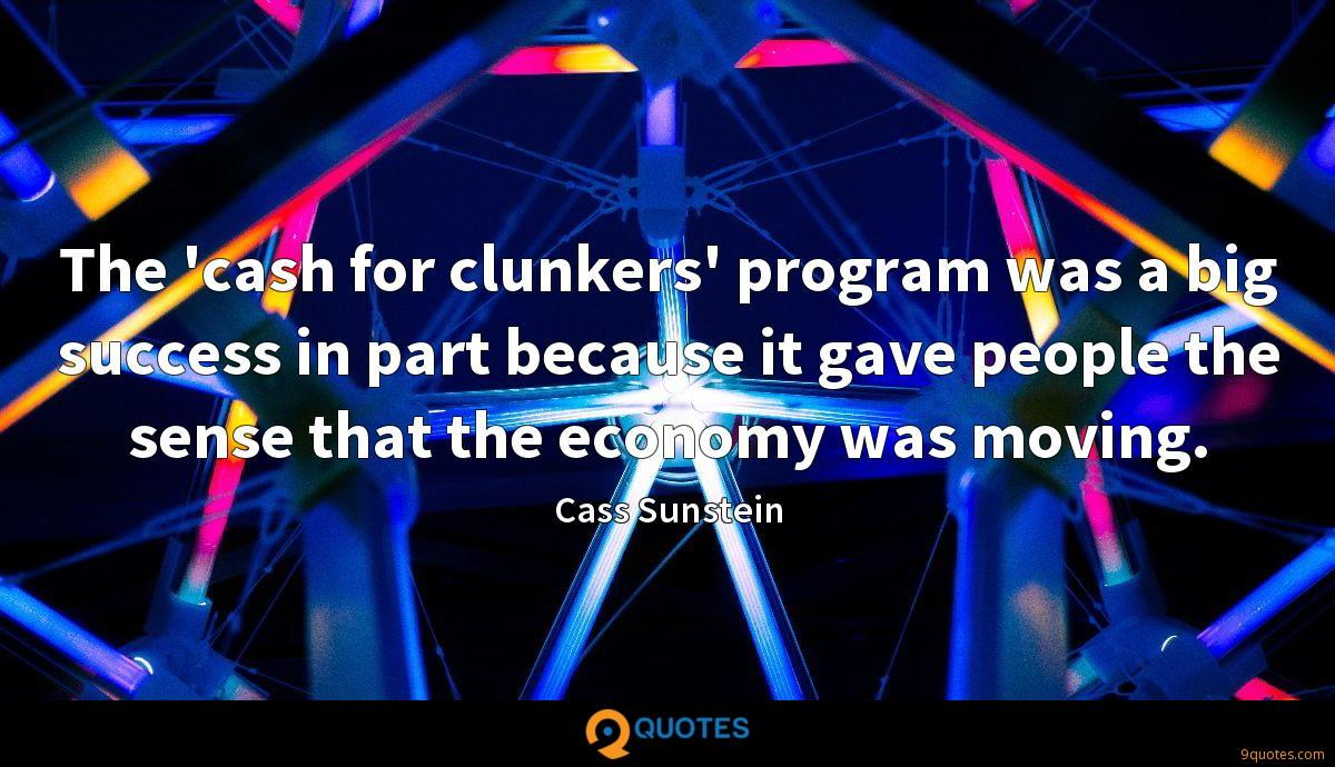 The 'cash for clunkers' program was a big success in part because it gave people the sense that the economy was moving.