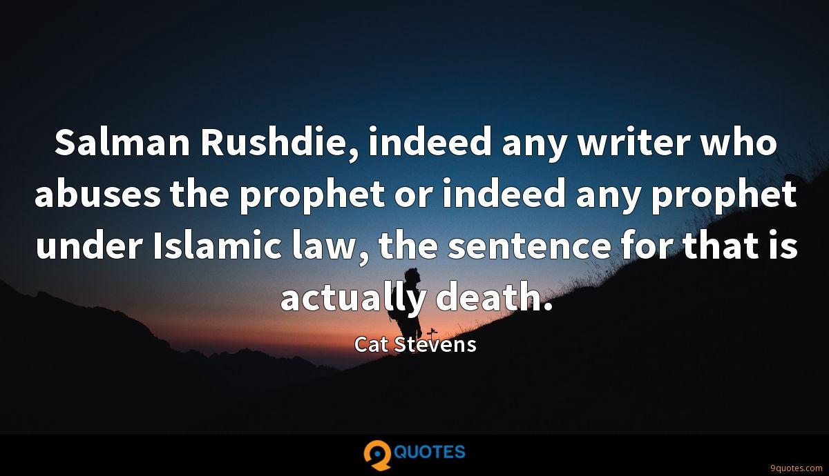 Salman Rushdie, indeed any writer who abuses the prophet or indeed any prophet under Islamic law, the sentence for that is actually death.