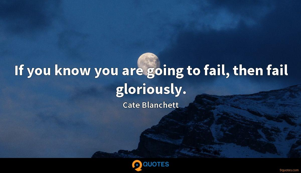 If you know you are going to fail, then fail gloriously.