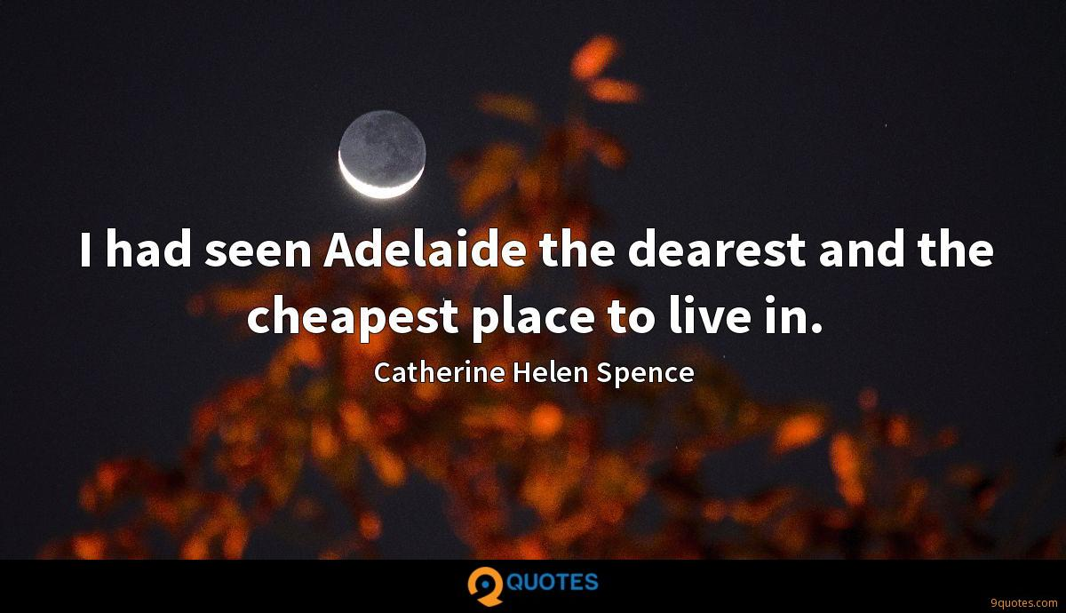 I had seen Adelaide the dearest and the cheapest place to live in.