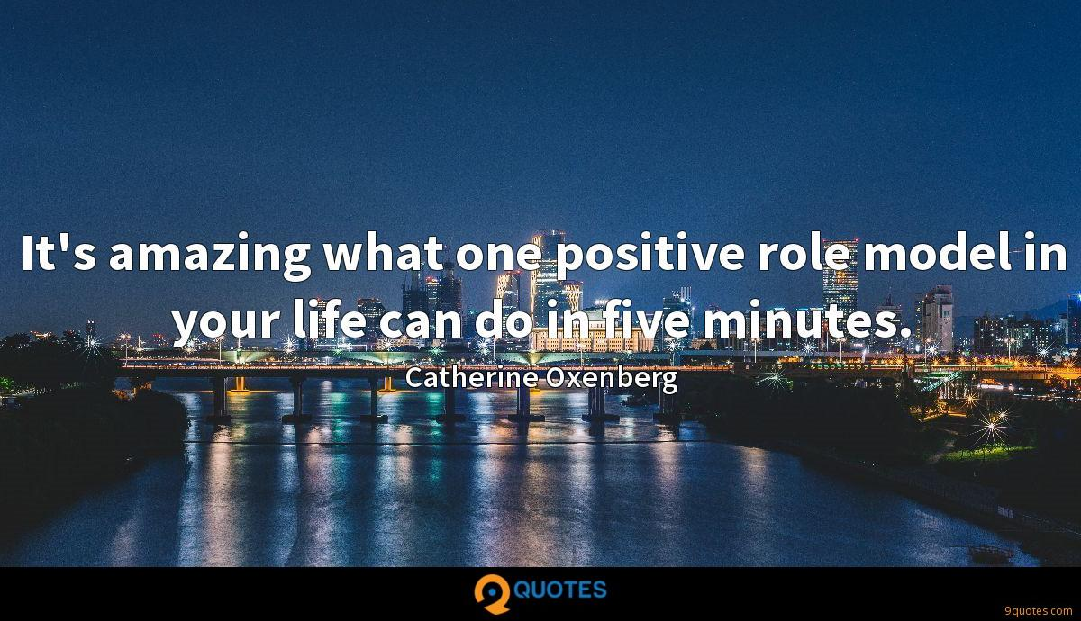 It's amazing what one positive role model in your life can do in five minutes.