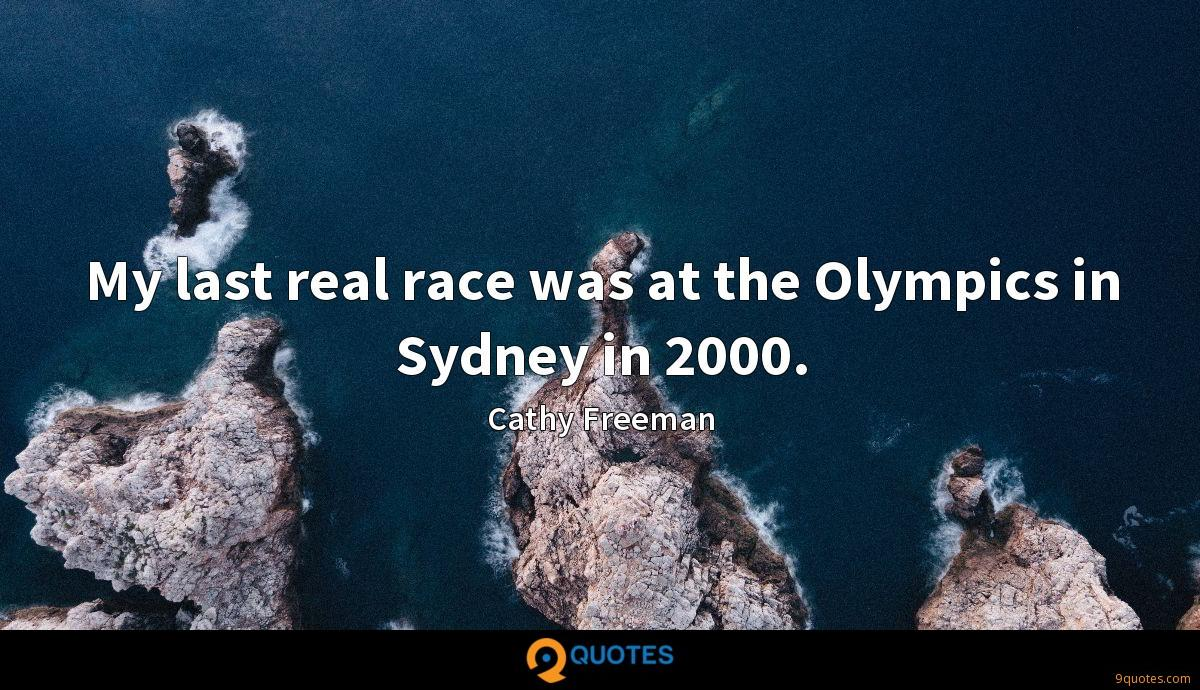 My last real race was at the Olympics in Sydney in 2000.