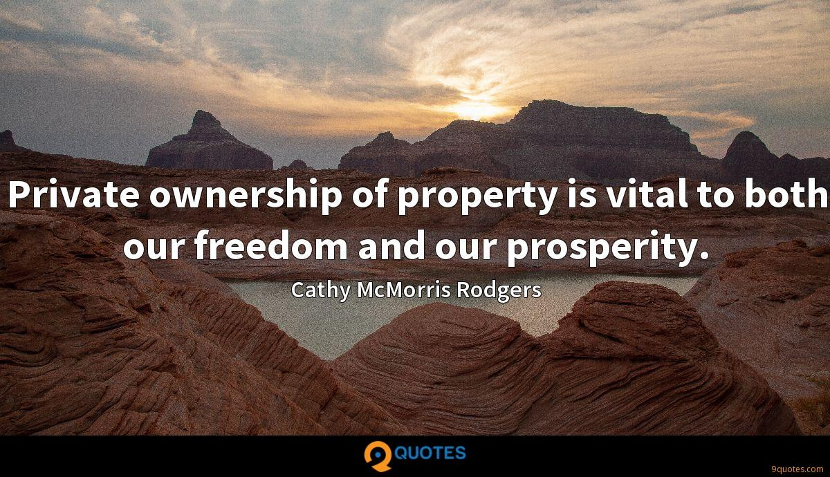 Private ownership of property is vital to both our freedom and our prosperity.