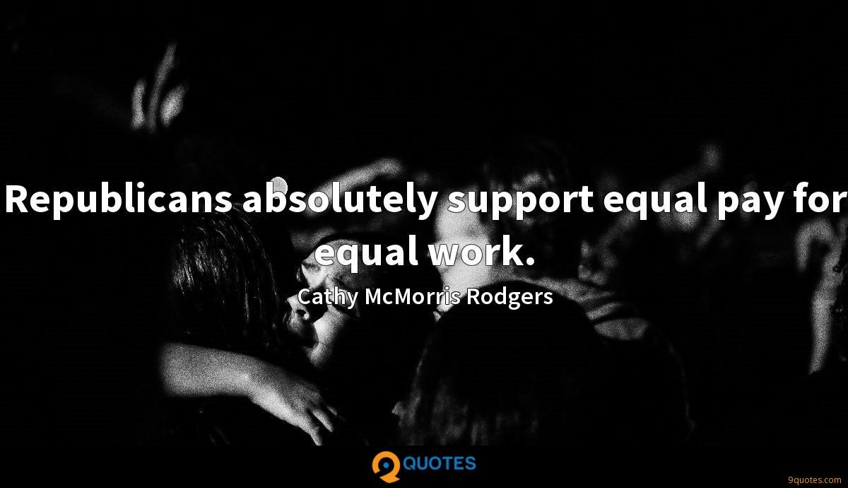 Republicans absolutely support equal pay for equal work.