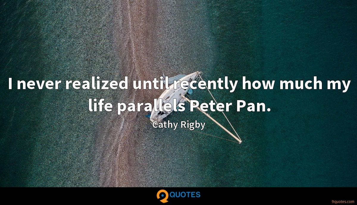I never realized until recently how much my life parallels Peter Pan.