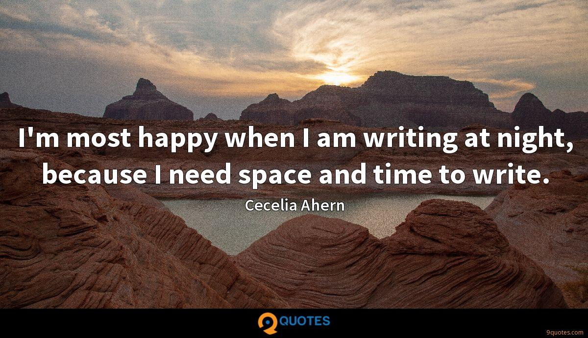 I\'m most happy when I am writing at night, because I need ...