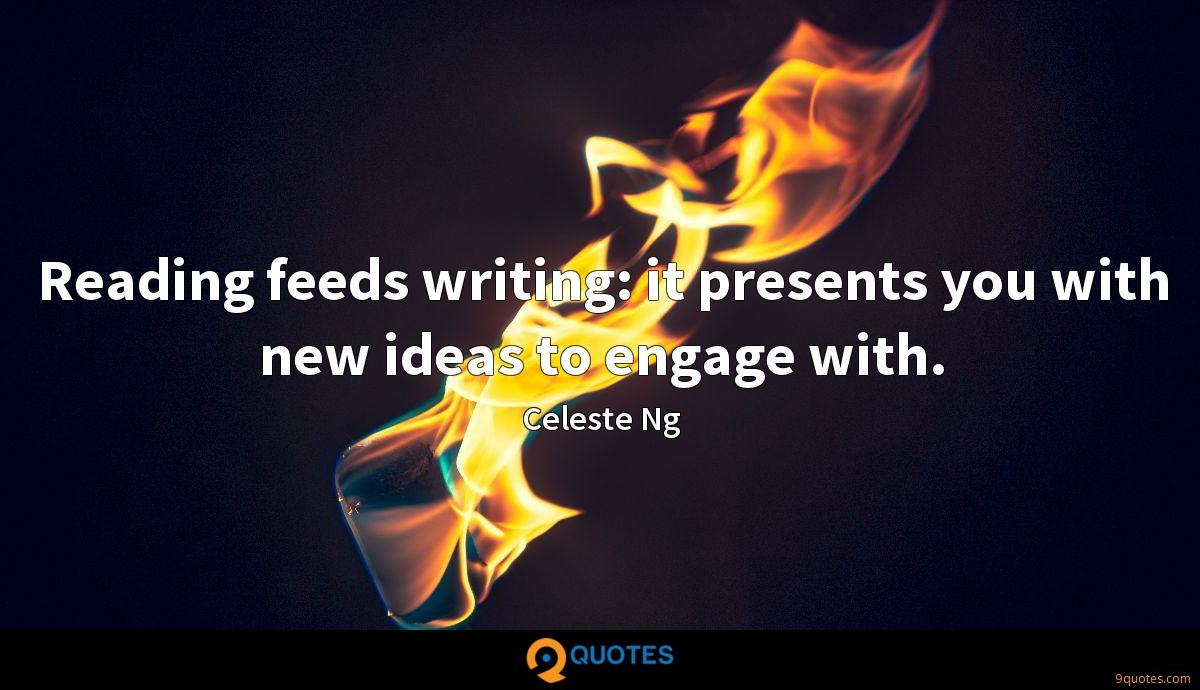 Reading feeds writing: it presents you with new ideas to engage with.
