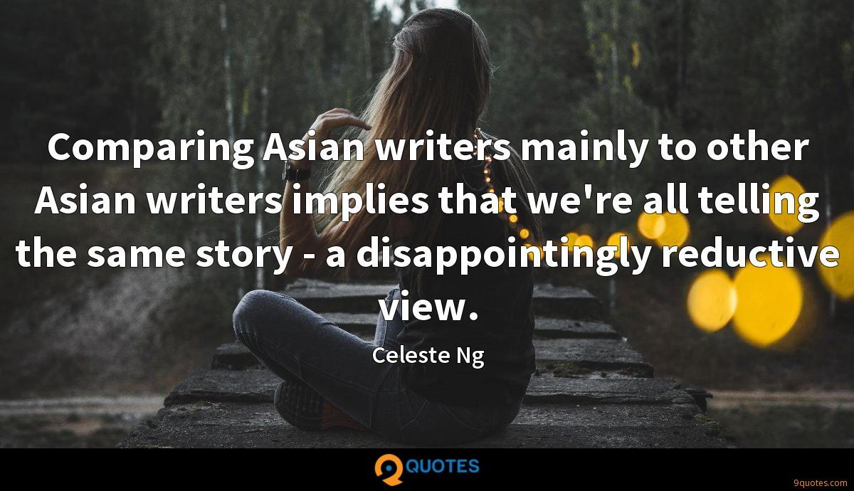 Comparing Asian writers mainly to other Asian writers implies that we're all telling the same story - a disappointingly reductive view.