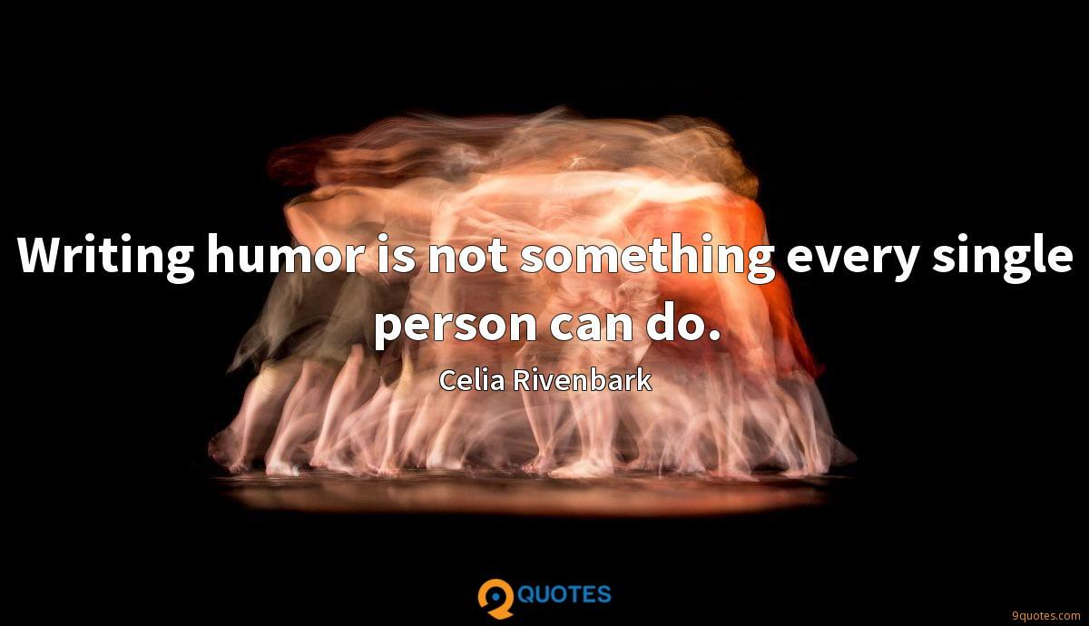 Writing humor is not something every single person can do.