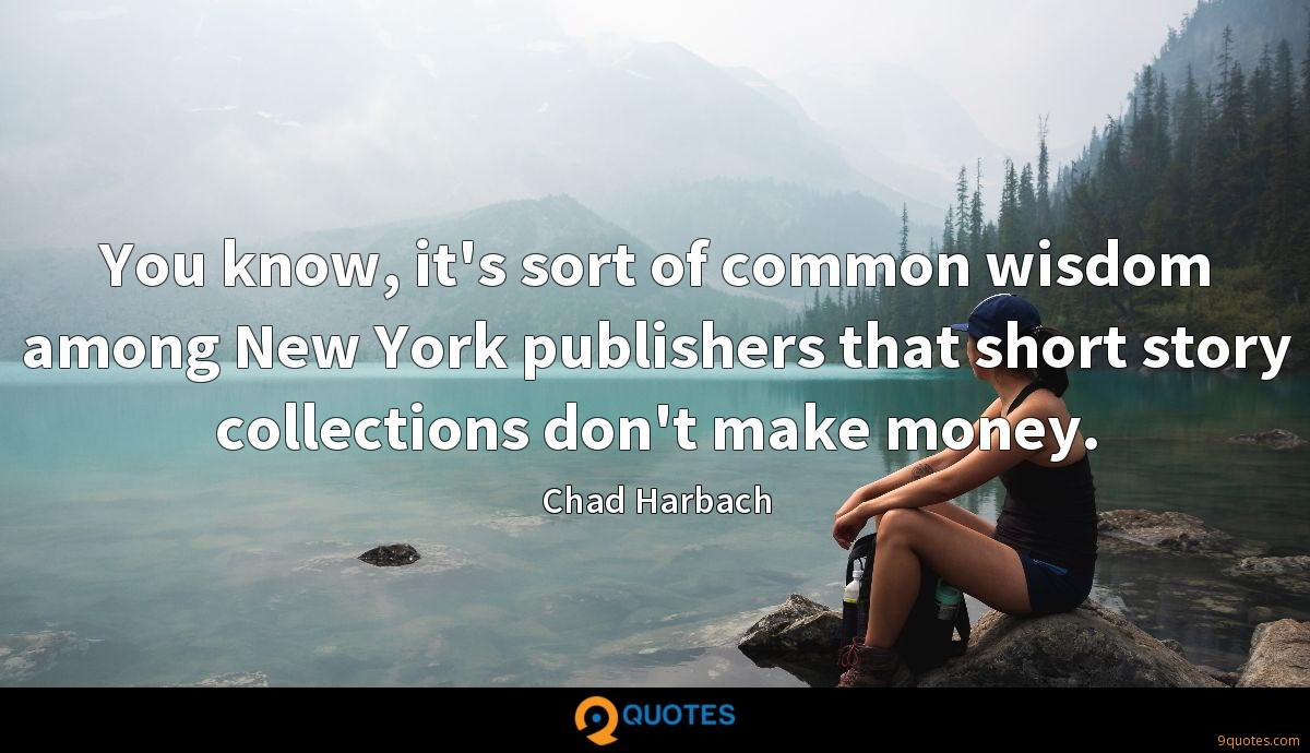You know, it's sort of common wisdom among New York publishers that short story collections don't make money.