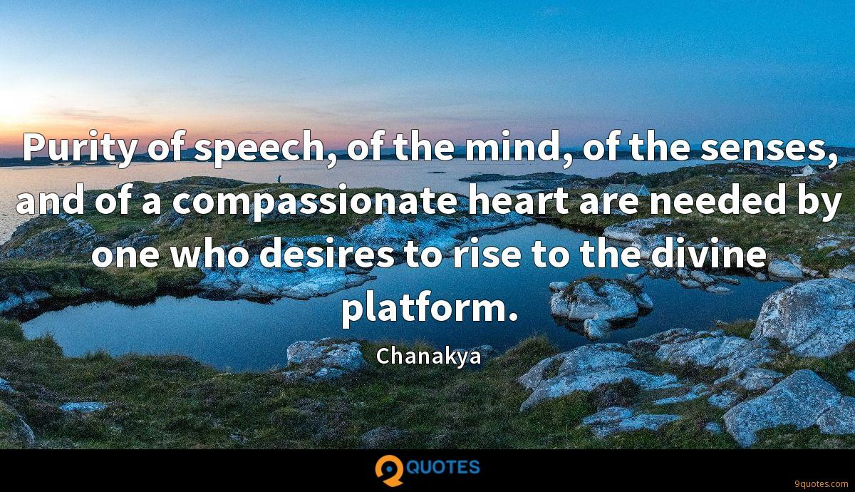 Purity of speech, of the mind, of the senses, and of a compassionate heart are needed by one who desires to rise to the divine platform.