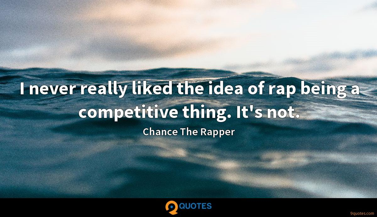 I never really liked the idea of rap being a competitive ...