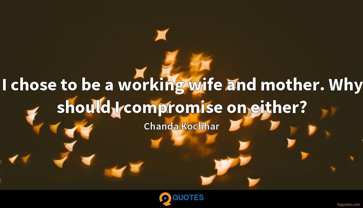 I chose to be a working wife and mother. Why should I compromise on either?
