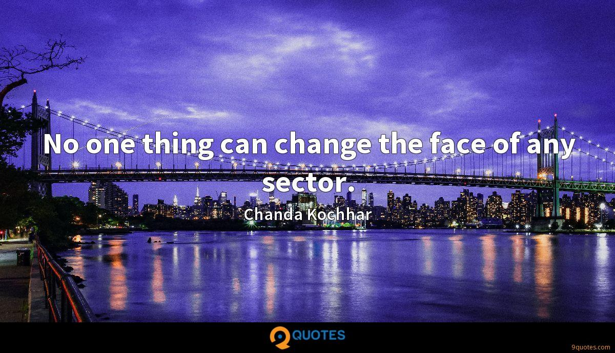 No one thing can change the face of any sector.