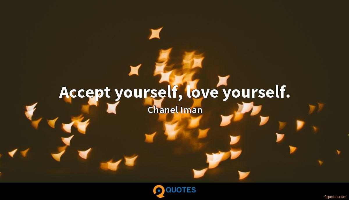Accept yourself, love yourself.