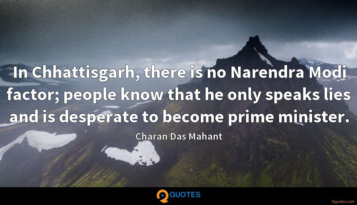 In Chhattisgarh, there is no Narendra Modi factor; people know that he only speaks lies and is desperate to become prime minister.