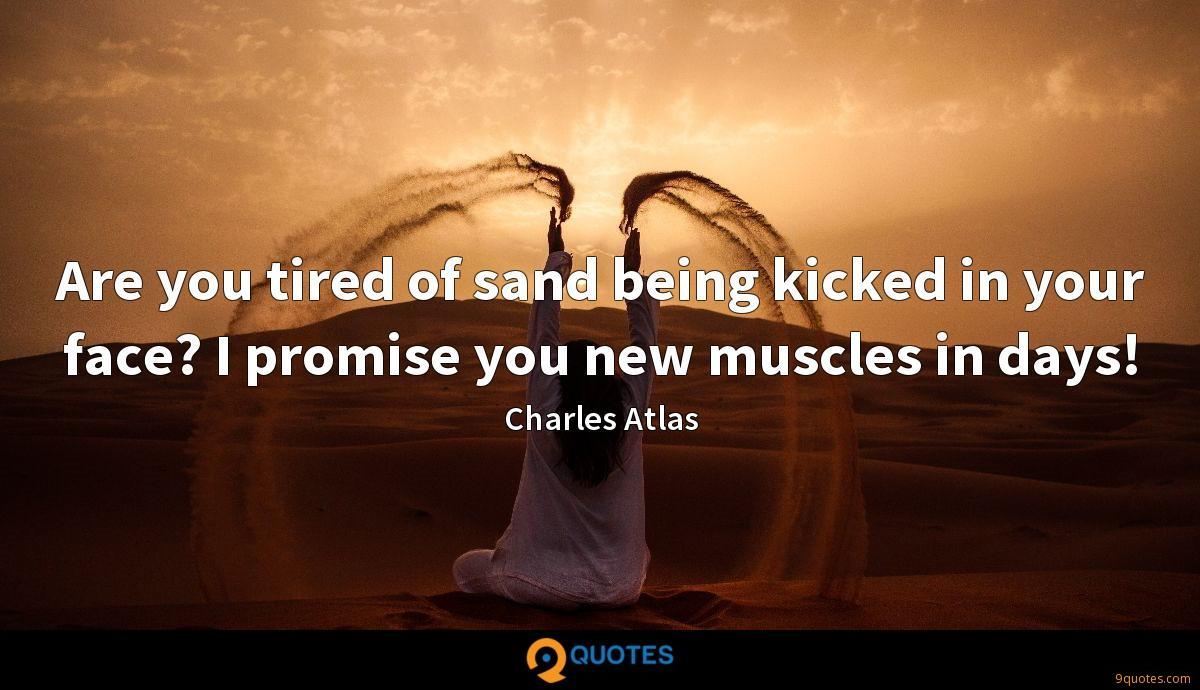 Are you tired of sand being kicked in your face? I promise you new muscles in days!