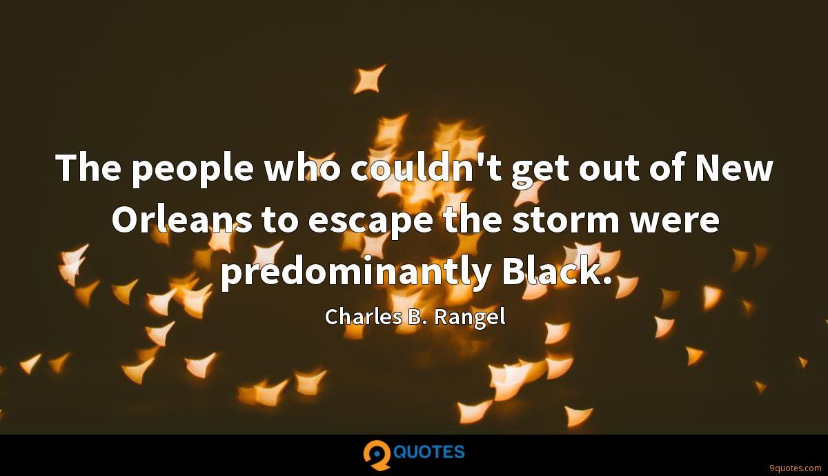 The people who couldn't get out of New Orleans to escape the storm were predominantly Black.