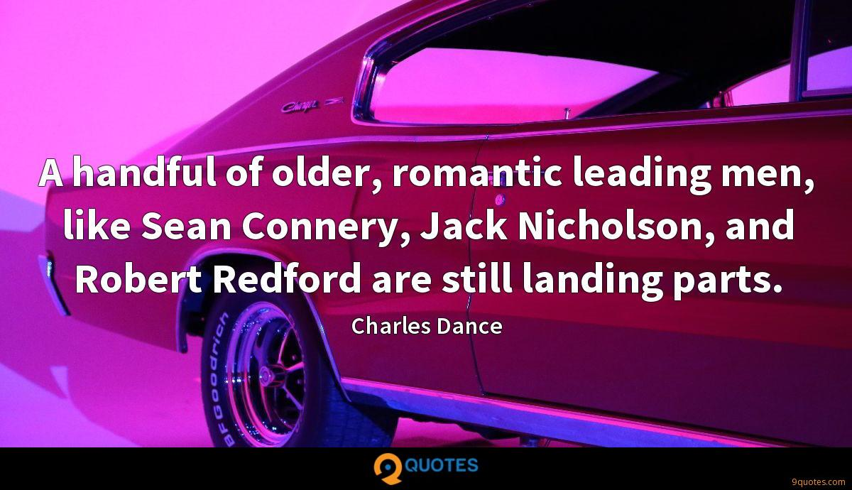 A handful of older, romantic leading men, like Sean Connery, Jack Nicholson, and Robert Redford are still landing parts.