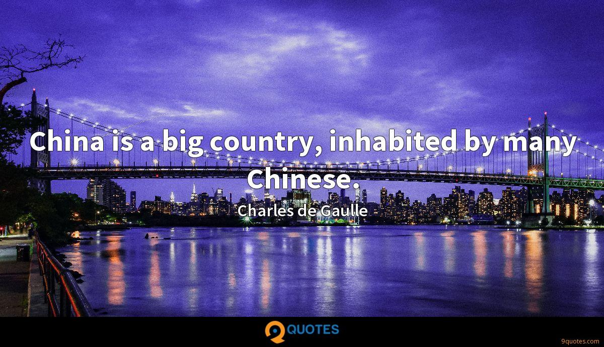 China is a big country, inhabited by many Chinese.