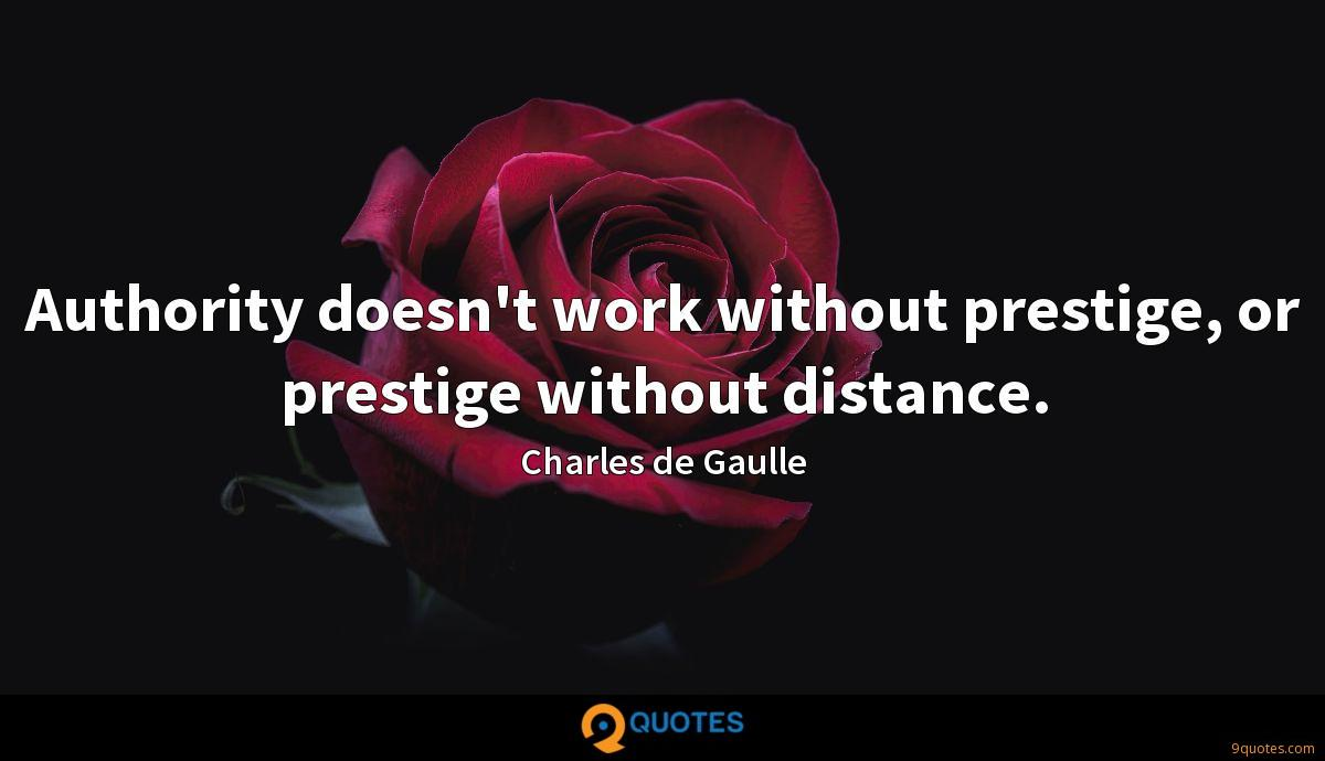 Authority doesn't work without prestige, or prestige without distance.