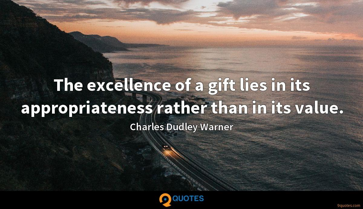 The excellence of a gift lies in its appropriateness rather than in its value.