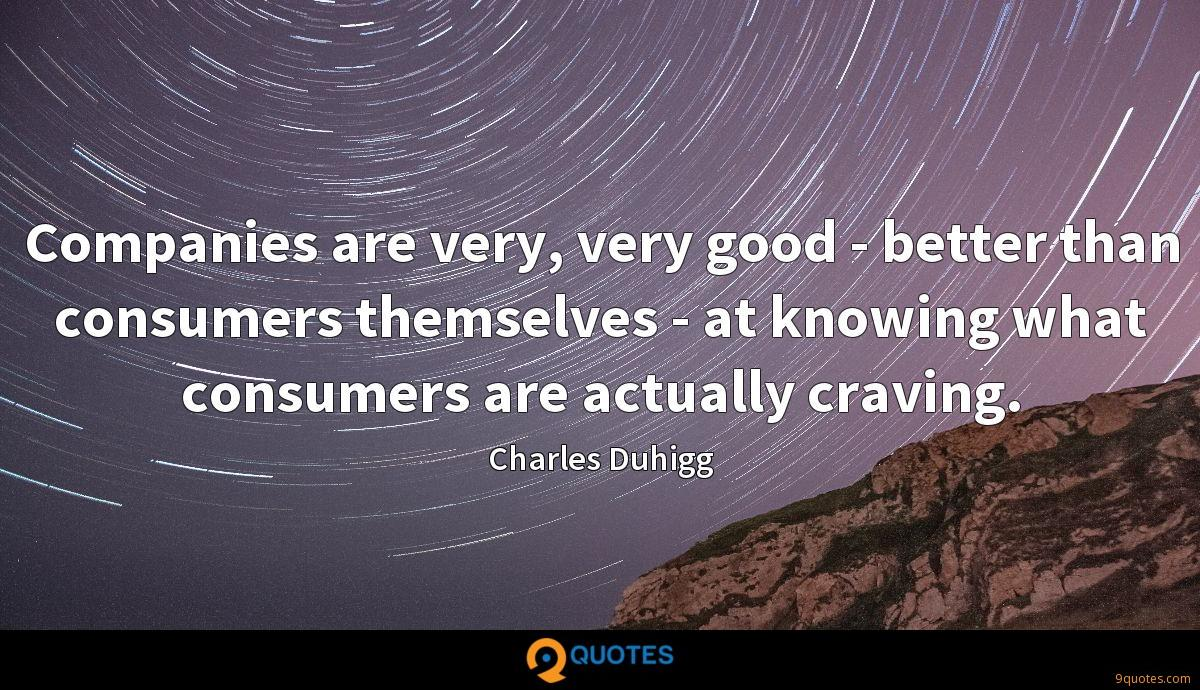 Companies are very, very good - better than consumers themselves - at knowing what consumers are actually craving.