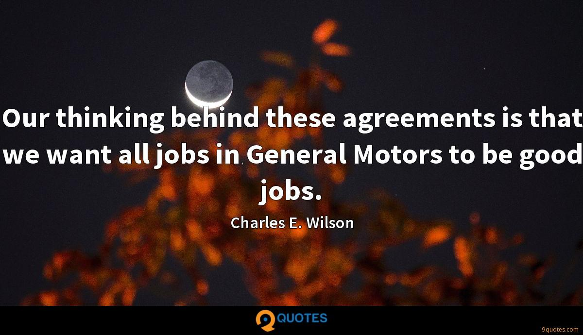 Our thinking behind these agreements is that we want all jobs in General Motors to be good jobs.