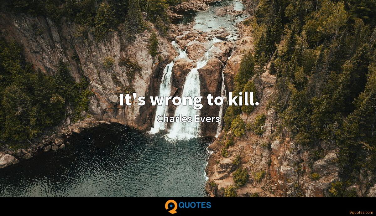 It's wrong to kill.