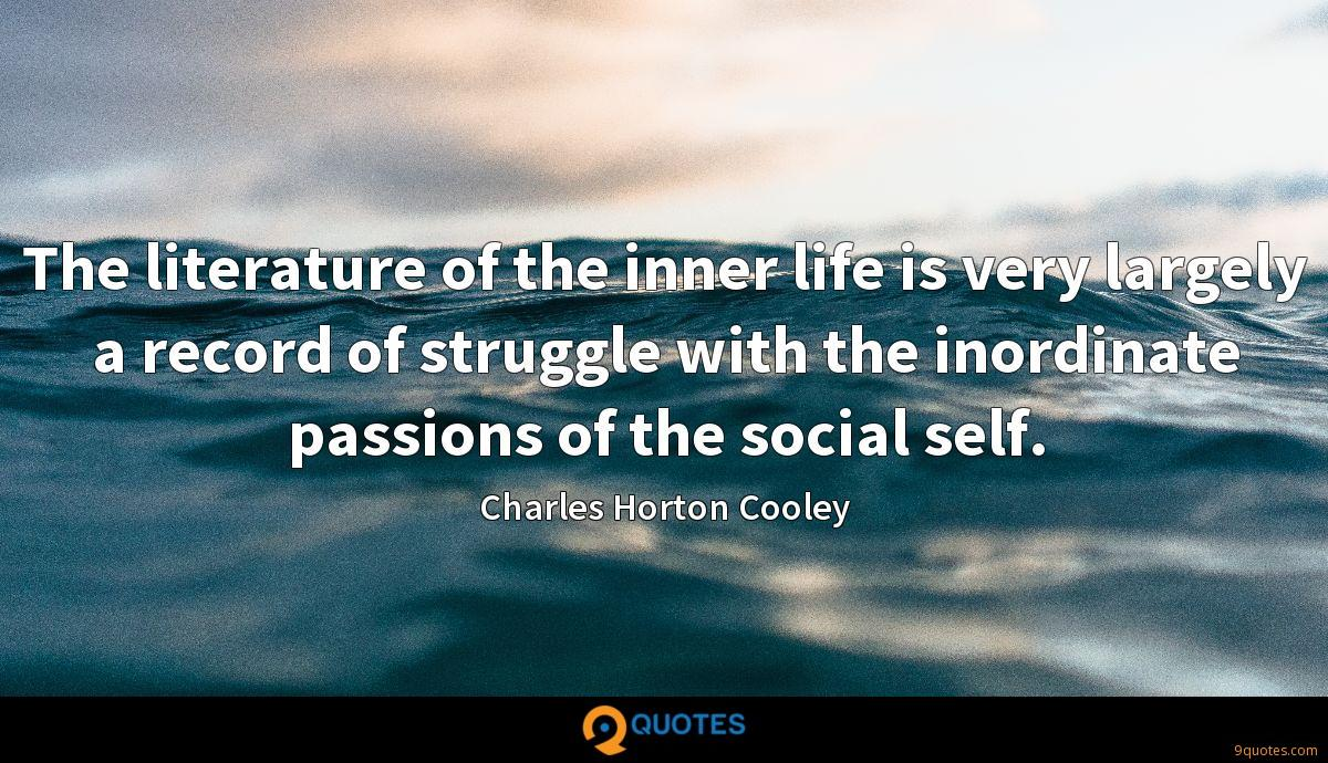 The literature of the inner life is very largely a record of struggle with the inordinate passions of the social self.