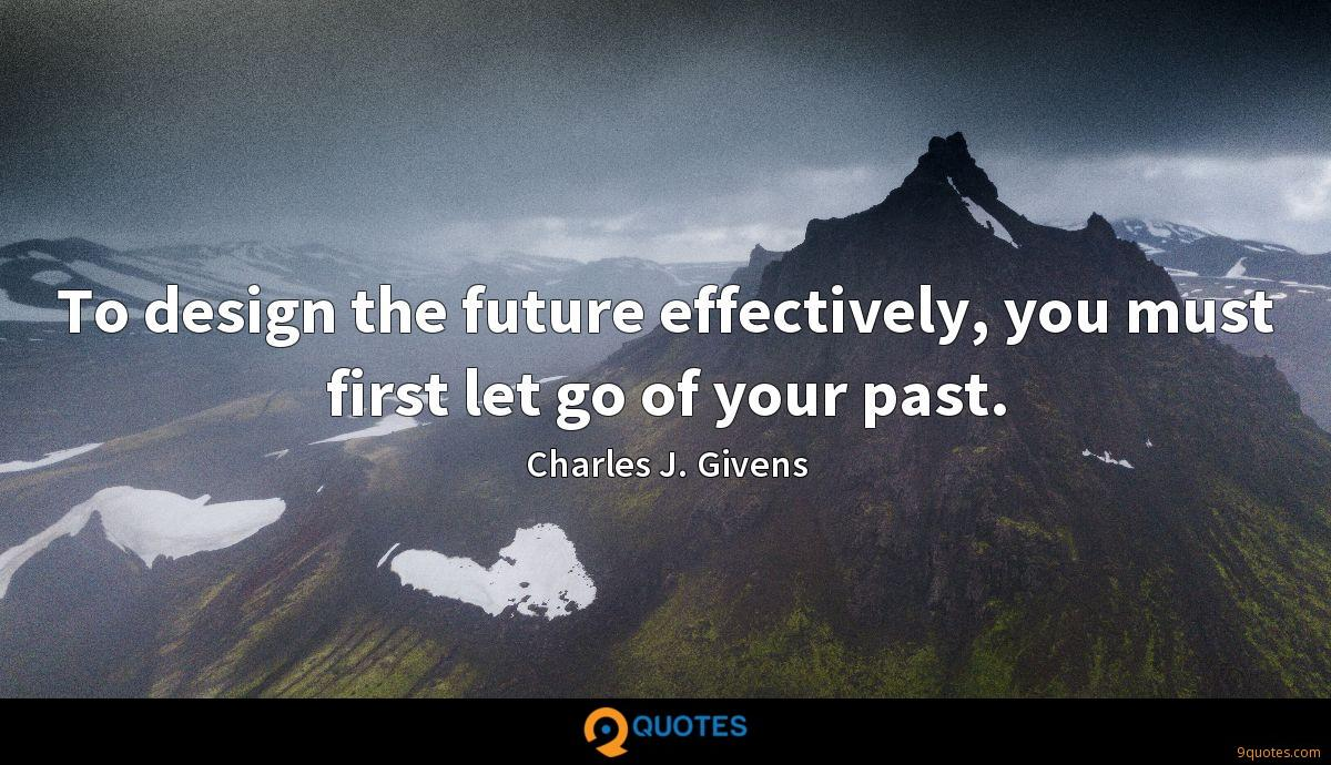 To design the future effectively, you must first let go of your past.