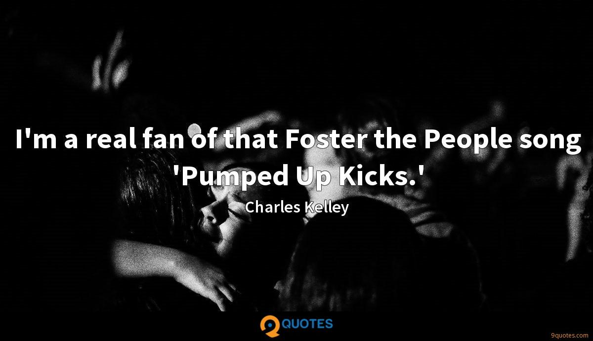 I'm a real fan of that Foster the People song 'Pumped Up Kicks.'