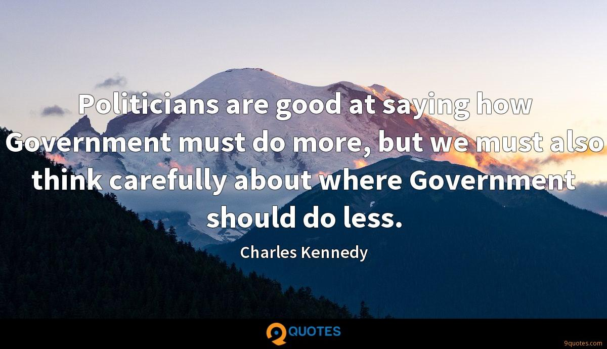 Politicians are good at saying how Government must do more, but we must also think carefully about where Government should do less.