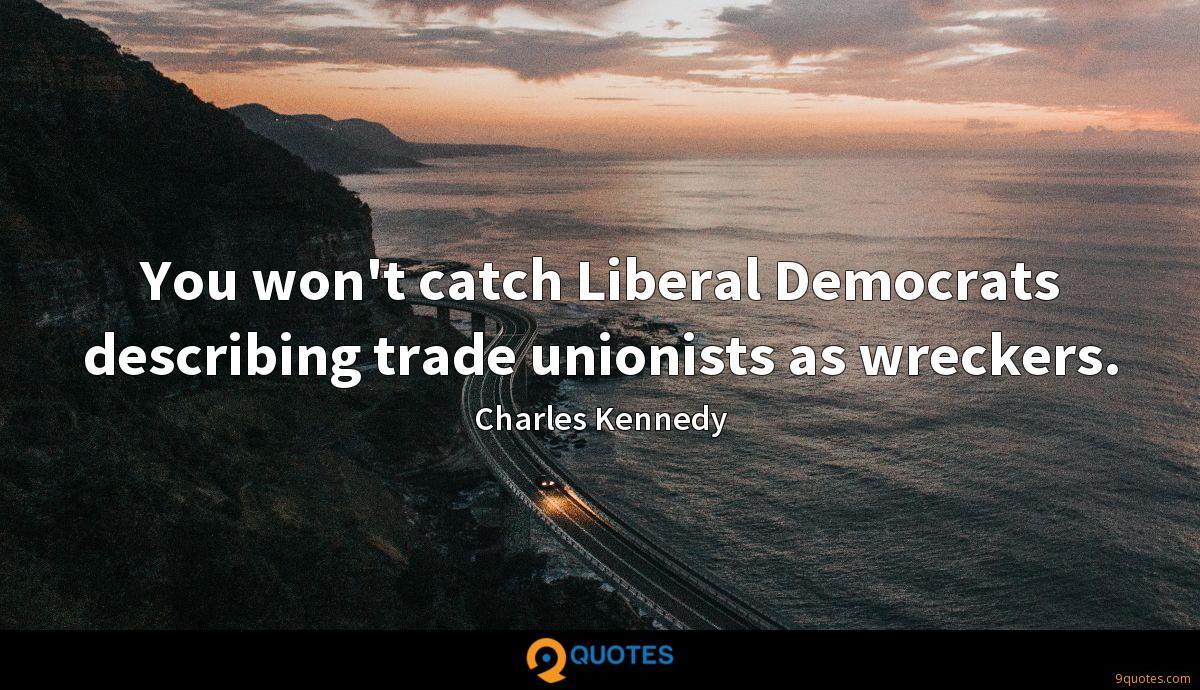 You won't catch Liberal Democrats describing trade unionists as wreckers.