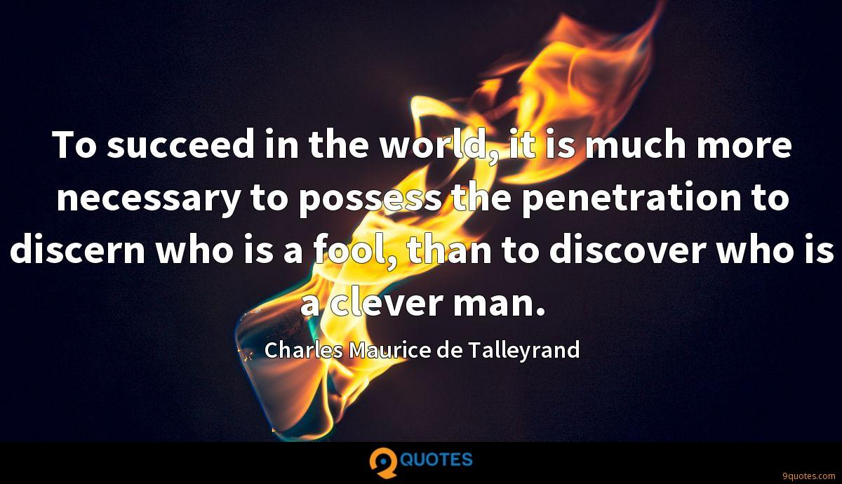 To Succeed In The World It Is Much More Necessary To Possess