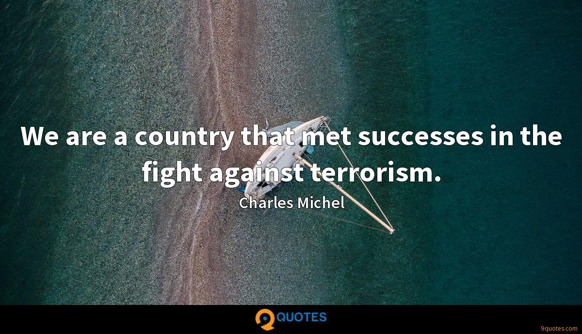 We are a country that met successes in the fight against terrorism.