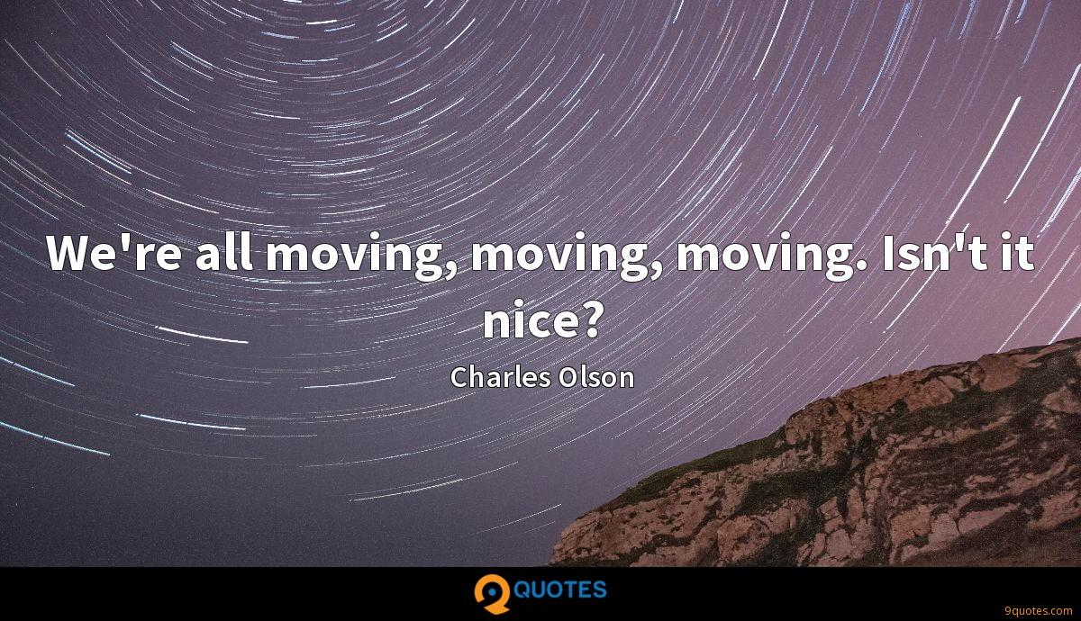 We're all moving, moving, moving. Isn't it nice?