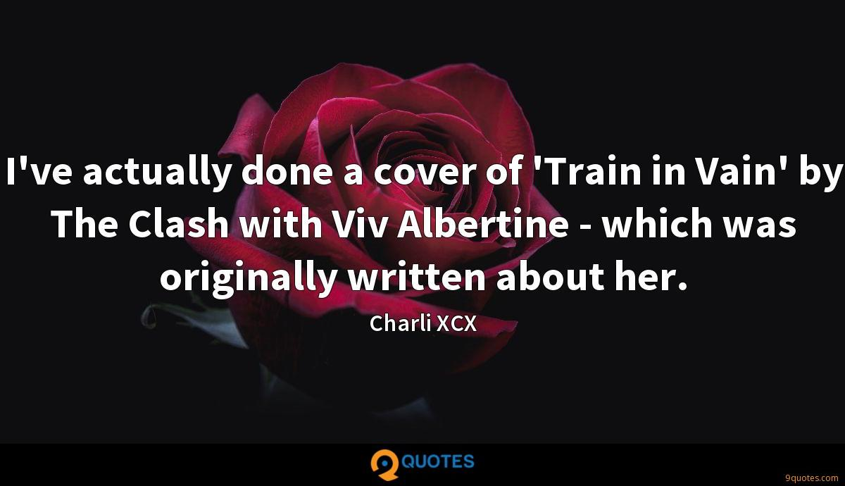 I've actually done a cover of 'Train in Vain' by The Clash with Viv Albertine - which was originally written about her.