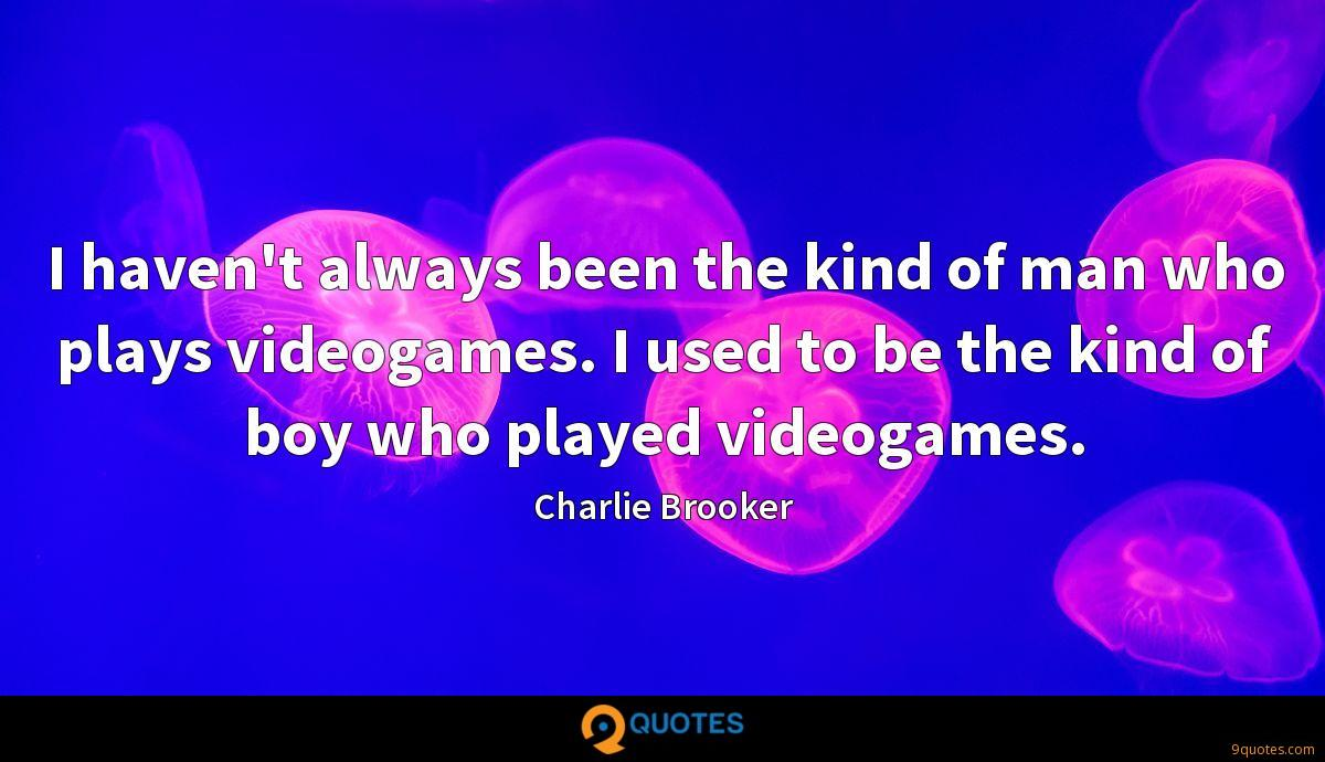 I haven't always been the kind of man who plays videogames. I used to be the kind of boy who played videogames.
